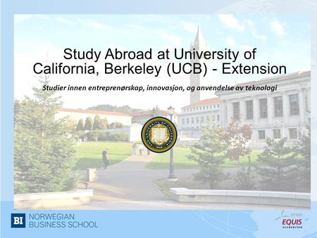 Study Abroad at University of California, Berkeley (UCB) - Extension Studier innen entreprenørskap, innovasjon, og anvendelse av teknologi.