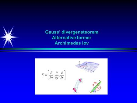 Gauss' divergensteorem Alternative former Archimedes lov.