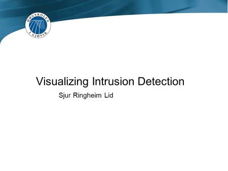 Visualizing Intrusion Detection Sjur Ringheim Lid.