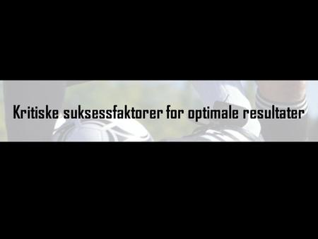 Kritiske suksessfaktorer for optimale resultater.