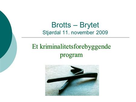 Brotts – Brytet Stjørdal 11. november 2009 Et kriminalitetsforebyggende program.