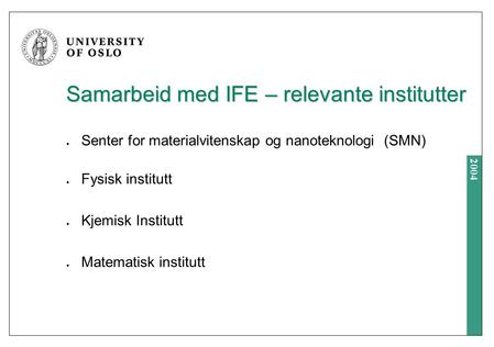 2004 Samarbeid med IFE – relevante institutter Senter for materialvitenskap og nanoteknologi (SMN) Fysisk institutt Kjemisk Institutt Matematisk institutt.