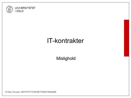 © Olav Torvund - INSTITUTT FOR RETTSINFORMAIKK UNIVERSITETET I OSLO IT-kontrakter Mislighold.