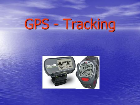 GPS - Tracking.