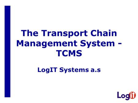The Transport Chain Management System - TCMS LogIT Systems a.s.