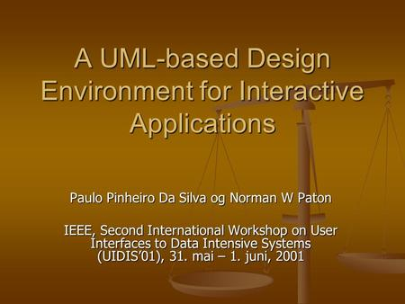 A UML-based Design Environment for Interactive Applications Paulo Pinheiro Da Silva og Norman W Paton IEEE, Second International Workshop on User Interfaces.