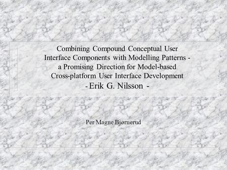 Combining Compound Conceptual User Interface Components with Modelling Patterns - a Promising Direction for Model-based Cross-platform User Interface Development.