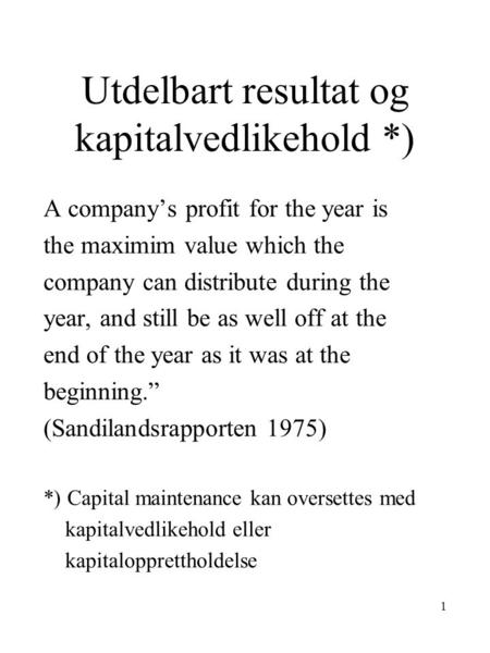 1 Utdelbart resultat og kapitalvedlikehold *) A company's profit for the year is the maximim value which the company can distribute during the year, and.