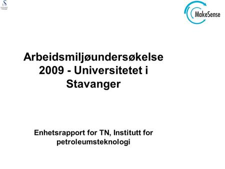 Arbeidsmiljøundersøkelse 2009 - Universitetet i Stavanger Enhetsrapport for TN, Institutt for petroleumsteknologi.