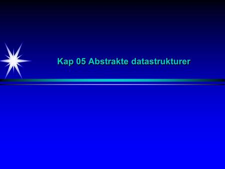 Kap 05 Abstrakte datastrukturer. Arv - Implementering Interface / Abstrakte klasser / Konkrete klasser Concrete classAbstract class Interface extends.