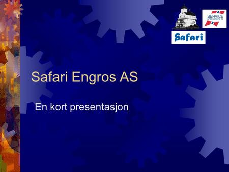 Safari Engros AS En kort presentasjon.