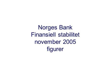 Norges Bank Finansiell stabilitet november 2005 figurer.