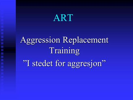 "ART Aggression Replacement Training ""I stedet for aggresjon"""