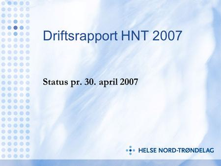 Driftsrapport HNT 2007 Status pr. 30. april 2007.
