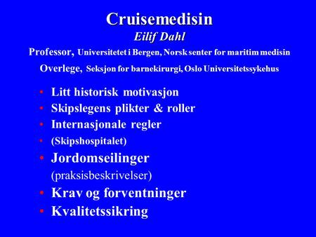 Cruisemedisin Eilif Dahl Cruisemedisin Eilif Dahl Professor, Universitetet i Bergen, Norsk senter for maritim medisin Overlege, Seksjon for barnekirurgi,