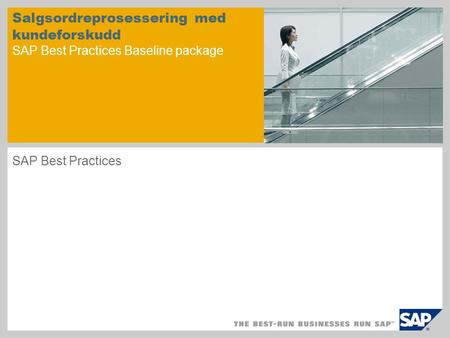 Salgsordreprosessering med kundeforskudd SAP Best Practices Baseline package SAP Best Practices.