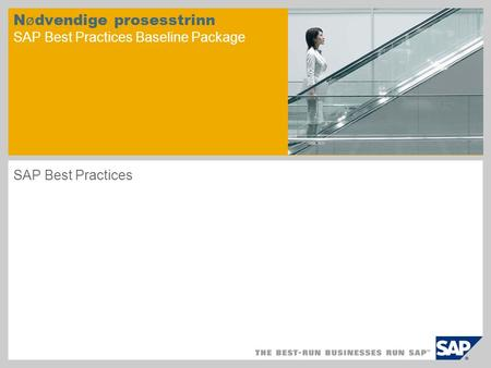 N ø dvendige prosesstrinn SAP Best Practices Baseline Package SAP Best Practices.