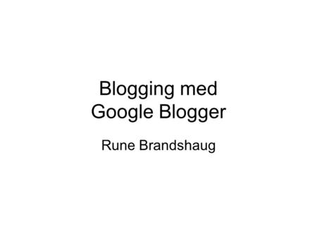 Blogging med Google Blogger