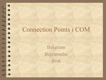 Connection Points i COM Bakgrunn Begrunnelse Bruk.