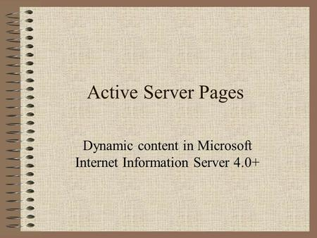 Active Server Pages Dynamic content in Microsoft Internet Information Server 4.0+