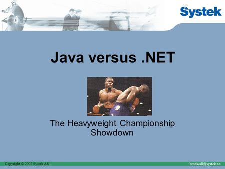 Copyright © 2002 Systek Java versus.NET The Heavyweight Championship Showdown.