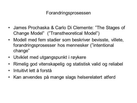 "Forandringsprosessen James Prochaska & Carlo Di Clemente: ""The Stages of Change Model"" (""Transtheoretical Model"") Modell med fem stadier som beskriver."