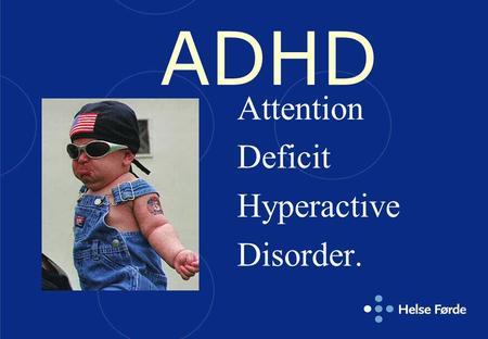 ADHD Attention Deficit Hyperactive Disorder..