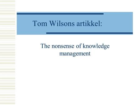 Tom Wilsons artikkel: The nonsense of knowledge management.