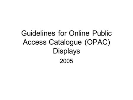 Guidelines for Online Public Access Catalogue (OPAC) Displays 2005.