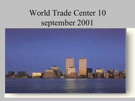 World Trade Center 10 september 2001. World Trade Center 11 september 2001.