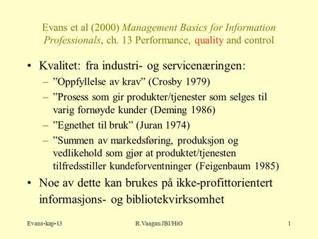 Evans-kap-13R.Vaagan JBI/HiO1 Evans et al (2000) Management Basics for Information Professionals, ch. 13 Performance, quality and control Kvalitet: fra.