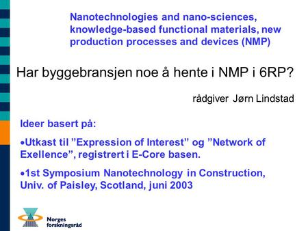 Har byggebransjen noe å hente i NMP i 6RP? rådgiver Jørn Lindstad Nanotechnologies and nano-sciences, knowledge-based functional materials, new production.