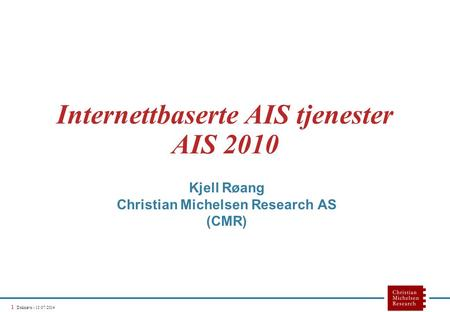 1 Doknavn - 15/07/2014 Internettbaserte AIS tjenester AIS 2010 Kjell Røang Christian Michelsen Research AS (CMR)