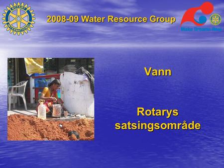 2008-09 Water Resource Group Vann Rotarys satsingsområde.
