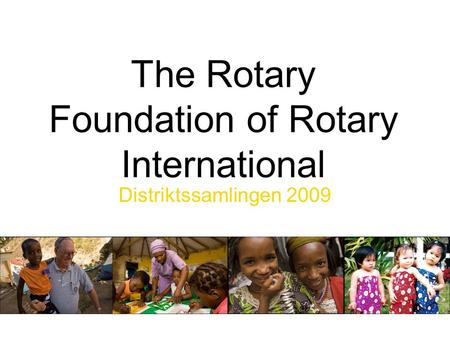 The Rotary Foundation of Rotary International Distriktssamlingen 2009.