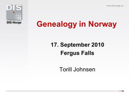 Genealogy in Norway 17. September 2010 Fergus Falls Torill Johnsen.