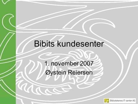 Bibits kundesenter 1. november 2007 Øystein Reiersen.