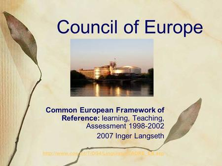 Council of Europe Common European Framework of Reference: learning, Teaching, Assessment 1998-2002 2007 Inger Langseth