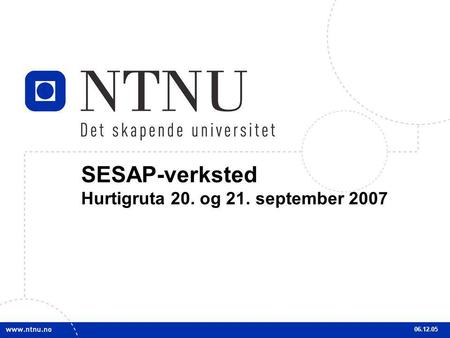 1 SESAP-verksted Hurtigruta 20. og 21. september 2007 06.12.05.