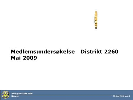 16 July 2014, side 1 Medlemsundersøkelse Distrikt 2260 Mai 2009.