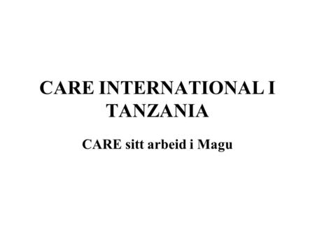 CARE INTERNATIONAL I TANZANIA CARE sitt arbeid i Magu.