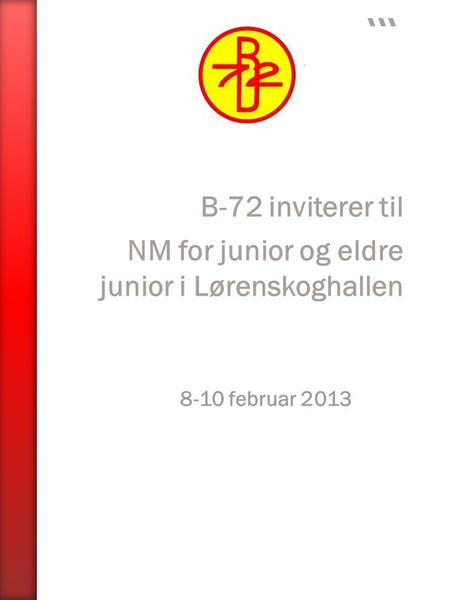 B-72 inviterer til NM for junior og eldre junior i Lørenskoghallen 8-10 februar 2013.