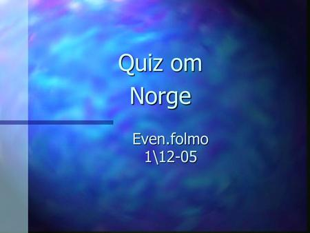 Quiz om Norge Even.folmo 1\12-05.