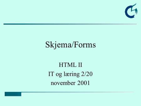 Skjema/Forms HTML II IT og læring 2/20 november 2001.