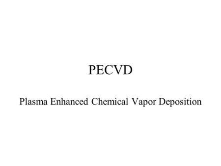 PECVD Plasma Enhanced Chemical Vapor Deposition. DC Glow Discharge.