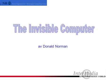 Av Donald Norman. Normans hovedanliggende: Information appliances An appliance specializing in information: knowledge, facts, graphics, images, video,