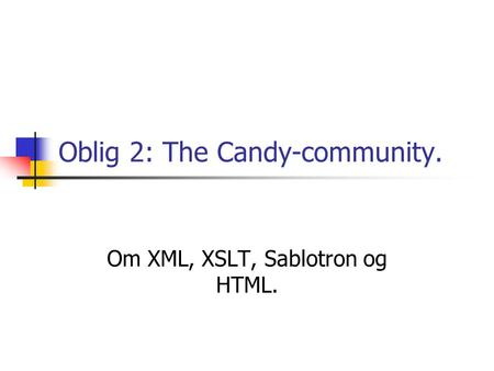 Oblig 2: The Candy-community. Om XML, XSLT, Sablotron og HTML.