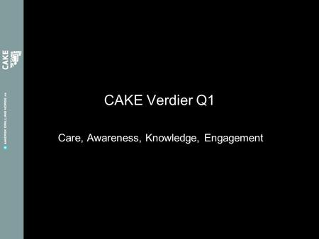 Care, Awareness, Knowledge, Engagement CAKE Verdier Q1.
