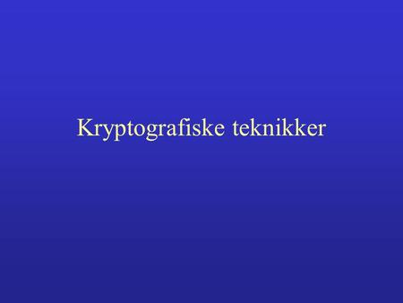 Kryptografiske teknikker. Kryptografisk prosess Orginale data KrypterDekrypter Orginale data Klartekst Kryptogram Klartekst NKNK NDND.