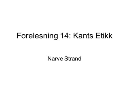 Forelesning 14: Kants Etikk